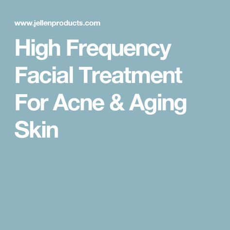 High Frequency Facial Treatment For Acne & Aging Skin