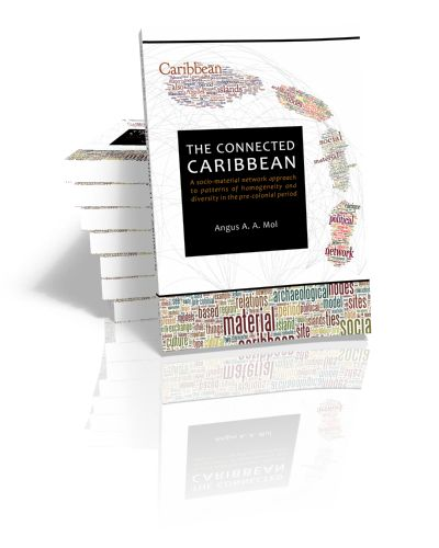 The Connected Caribbean A socio-material network approach to patterns of homogeneity and diversity in the pre-colonial period Angus A.A. M...