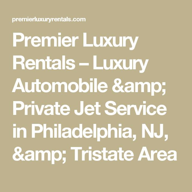 Premier Luxury Rentals – Luxury Automobile & Private Jet Service in Philadelphia, NJ, & Tristate Area