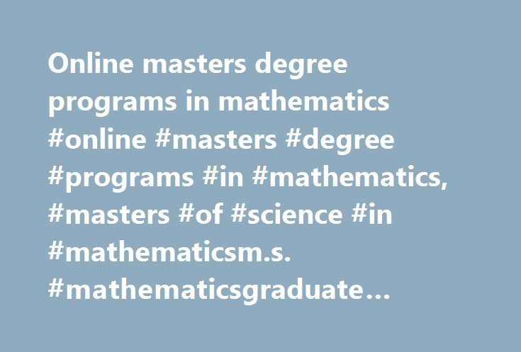 Online masters degree programs in mathematics #online #masters #degree #programs #in #mathematics, #masters #of #science #in #mathematicsm.s. #mathematicsgraduate #certificate #in #mathematics http://indianapolis.remmont.com/online-masters-degree-programs-in-mathematics-online-masters-degree-programs-in-mathematics-masters-of-science-in-mathematicsm-s-mathematicsgraduate-certificate-in-mathematics/  # Masters of Science in Mathematics * These courses are considered non-core courses since…
