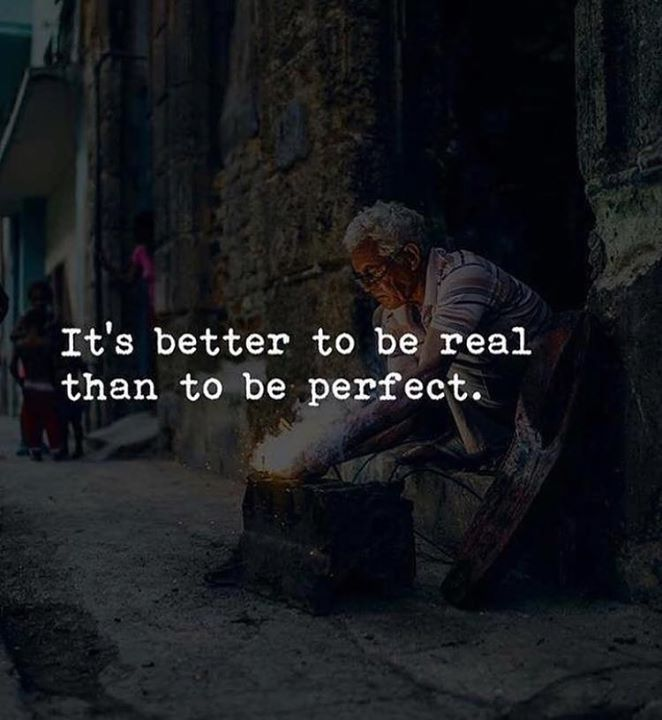 Its better to be real..