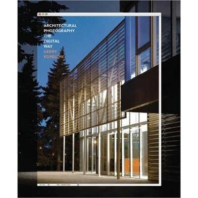 Architectural photography, the digital way by Gerry Kopelow