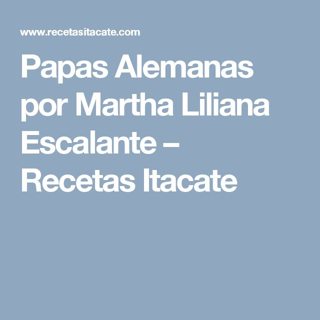 Papas Alemanas por Martha Liliana Escalante – Recetas Itacate