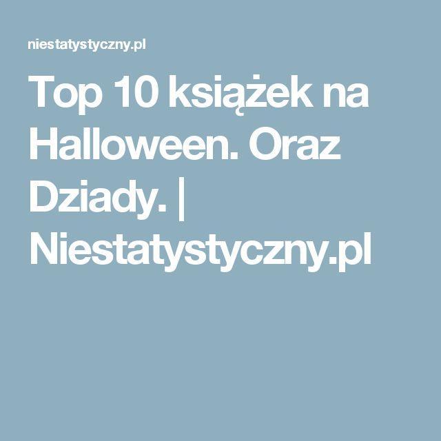 Top 10 książek na Halloween. Oraz Dziady. | Niestatystyczny.pl