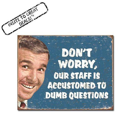 Don't Worry Our Staff Is Accustomed to Dumb Questions Nostalgic Retro Funny Vintage Tin Sign Metal Wall Décor