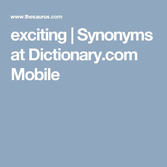 exciting | Synonyms at Dictionary.com Mobile