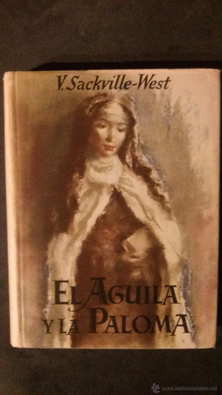 EL AGUILA Y LA PALOMA-V. SACKVILLE-WEST-1ª ED.-1945-SANTA TERESA DE AVILA Y SANTA TERESA DE LISIEUX (Libros de Segunda Mano - Biografías)