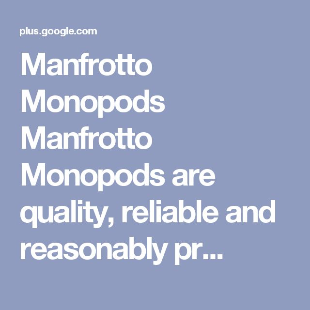 Manfrotto Monopods Manfrotto Monopods are quality, reliable and reasonably pr...
