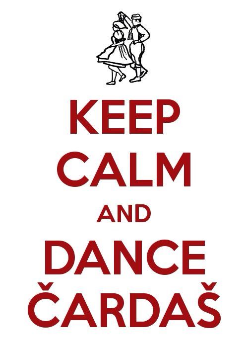 ... Dance the hell out of it... Keep calm dance csardas