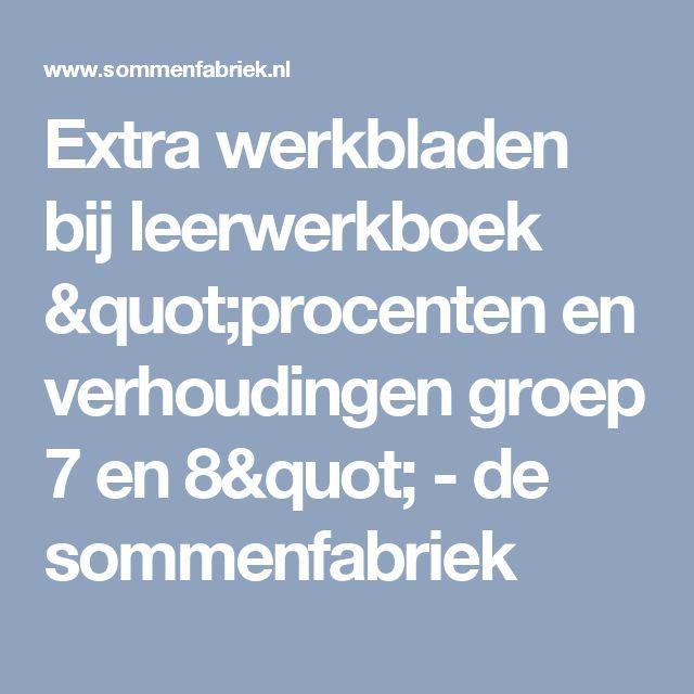 """Extra werkbladen bij leerwerkboek """"procenten en verhoudingen groep 7 en 8"""" - de sommenfabriek"""