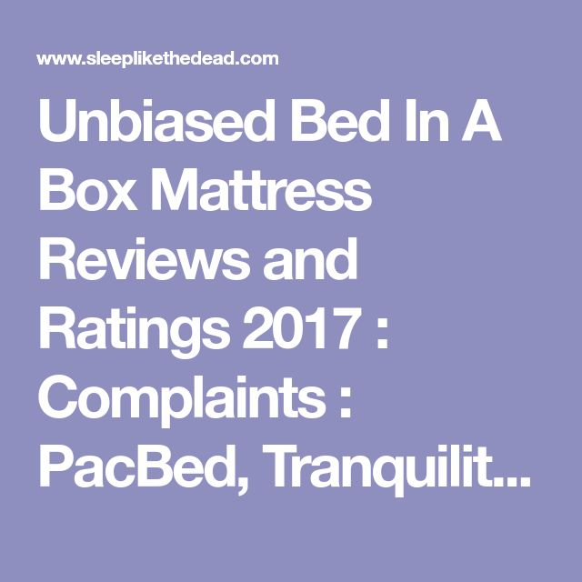 Unbiased Bed In A Box Mattress Reviews and Ratings 2017 : Complaints : PacBed, Tranquility, Adagio, Azul, Silk Symphony, Serenity
