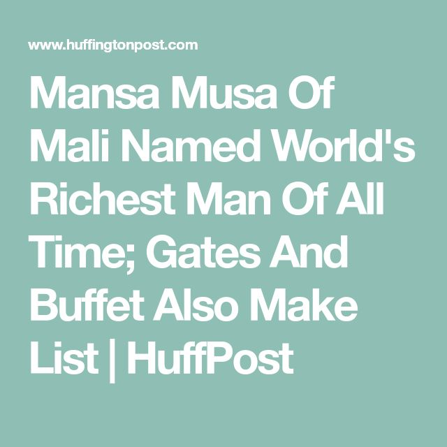 Mansa Musa Of Mali Named World's Richest Man Of All Time; Gates And Buffet Also Make List | HuffPost
