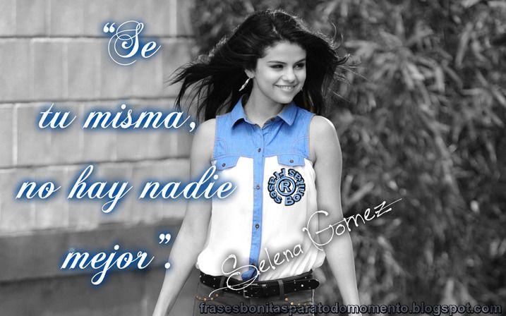 Se tu misma, no hay nadie mejor.  -Selena Gomez