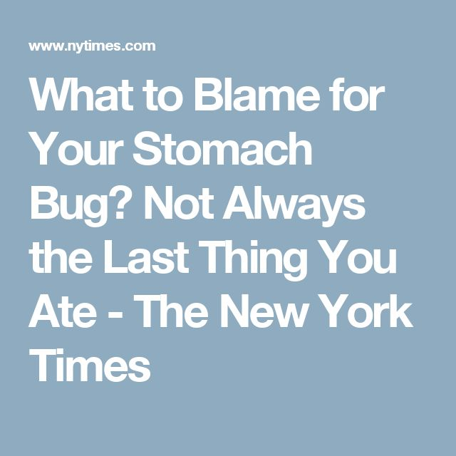 What to Blame for Your Stomach Bug? Not Always the Last Thing You Ate - The New York Times