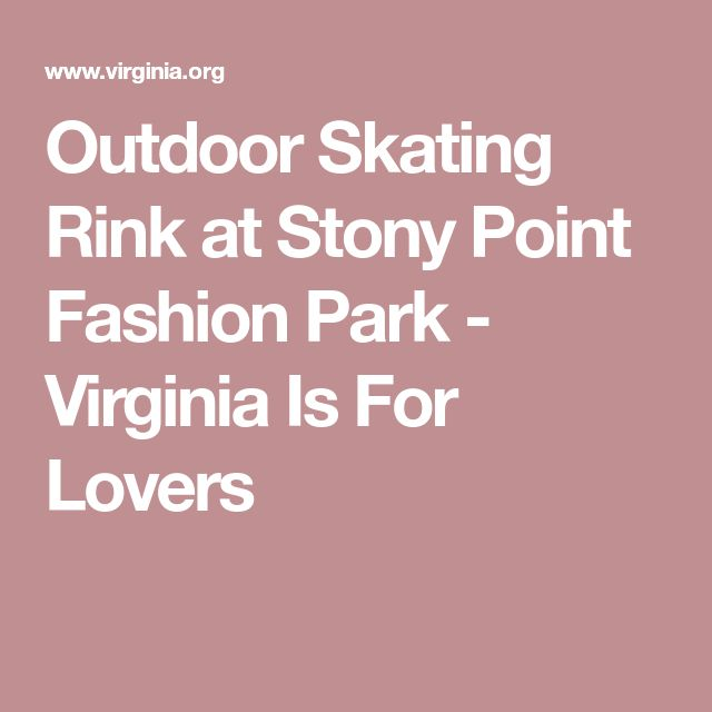 Outdoor Skating Rink at Stony Point Fashion Park - Virginia Is For Lovers