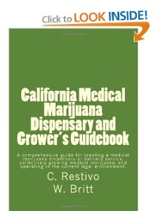 California Medical Marijuana Dispensary and Grower's Guidebook: A comprehensive guide for creating a medical marijuana dispensary, growing medical ... a patient in the current legal environment. [Paperback]