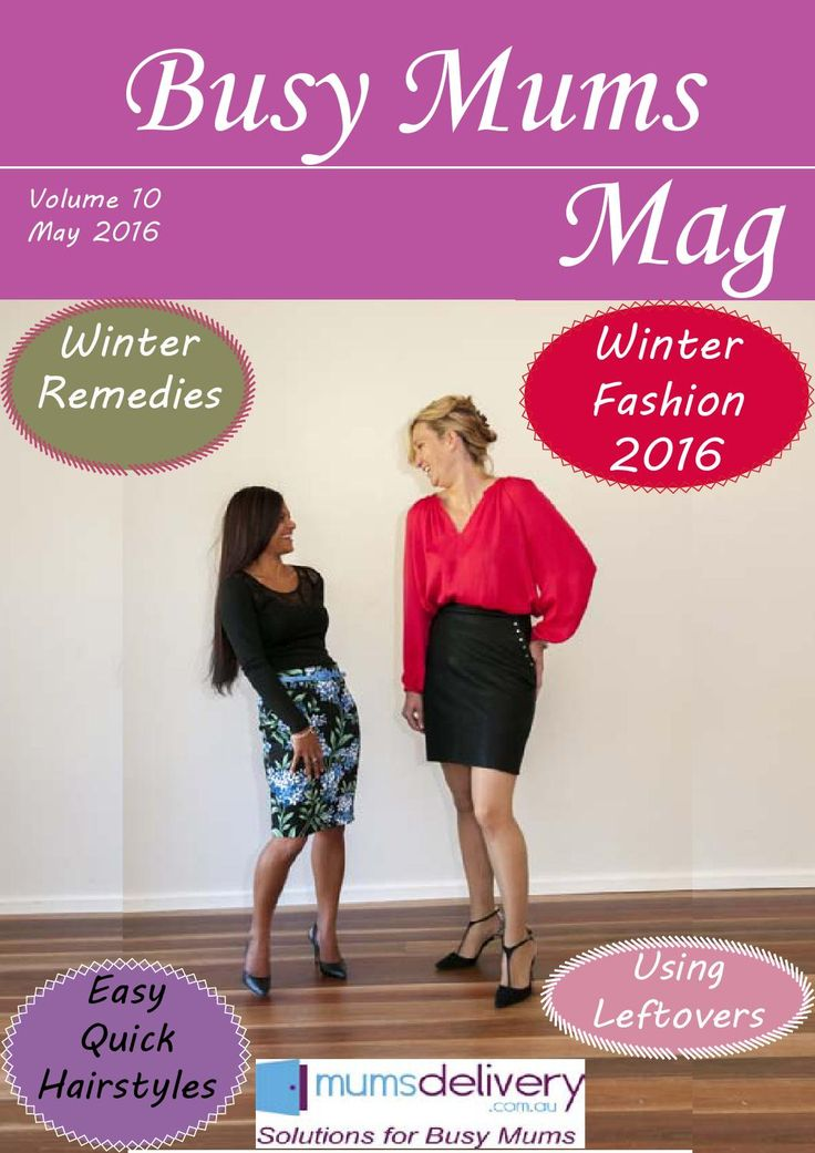 Winter Edition  See the latest Winter Fashion for Mums and get Winter Remedies. This edition includes great ideas for left-overs and Quick and Easy Hair Styles done in under 5 minutes