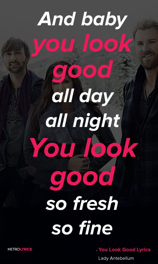 Lady Antebellum - You Look Good Lyrics and Quotes And baby you look good all day, all night You look good, so fresh, so fine You look good, got everybody watching you like cameras in Hollywood Baby you look good Aw baby you look good #LadyAntebellum #YouLookGood #Country #Quotes #lyricQuotes #music #lyrics