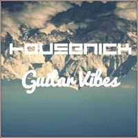 Housenick - Guitar Vibes (Original Mix) by HousenickMusic on SoundCloud
