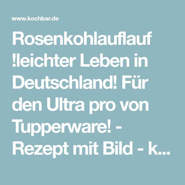 Rosenkohlauflauf !leichter Leben in Deutschland! Für den Ultra pro von Tupperware! - Rezept mit Bild - kochbar.de