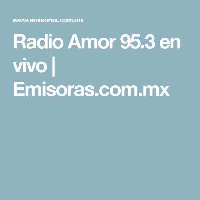 Radio Amor 95.3 en vivo | Emisoras.com.mx