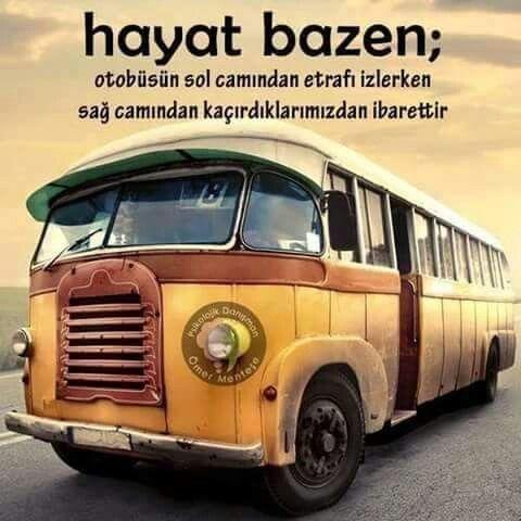Hayat bazen; otobüsün sol camından etrafı izlerken, sağ camından kaçırdıklarımızdan ibarettir.