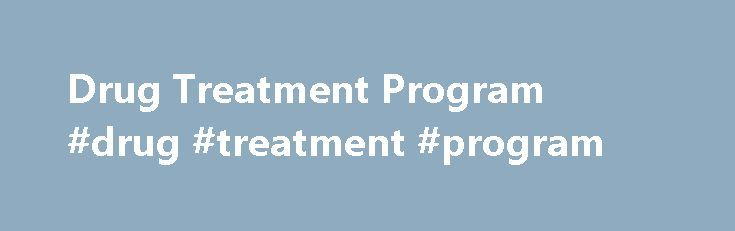 Drug Treatment Program #drug #treatment #program http://phoenix.remmont.com/drug-treatment-program-drug-treatment-program/  # Drug Treatment Program The Drug Treatment Program (DTP) is an innovative research and treatment program designed to ensure that all medically eligible persons living with HIV in British Columbia have access to free antiretroviral therapy. Established in 1992, the DTP currently provides nearly 5,500 patients with access to life-saving drugs. One of the foundational…