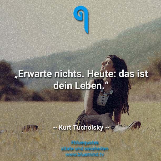 Die besten Kurt Tucholsky Zitate                                                                                                                                                                                 Mehr