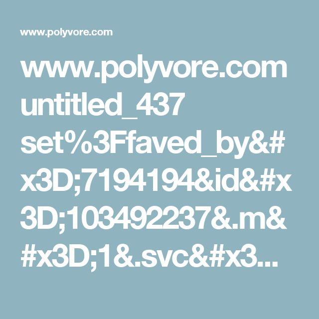 www.polyvore.com untitled_437 set%3Ffaved_by=7194194&id=103492237&.m=1&.svc=copypaste&embedder=0?.svc=pinterest