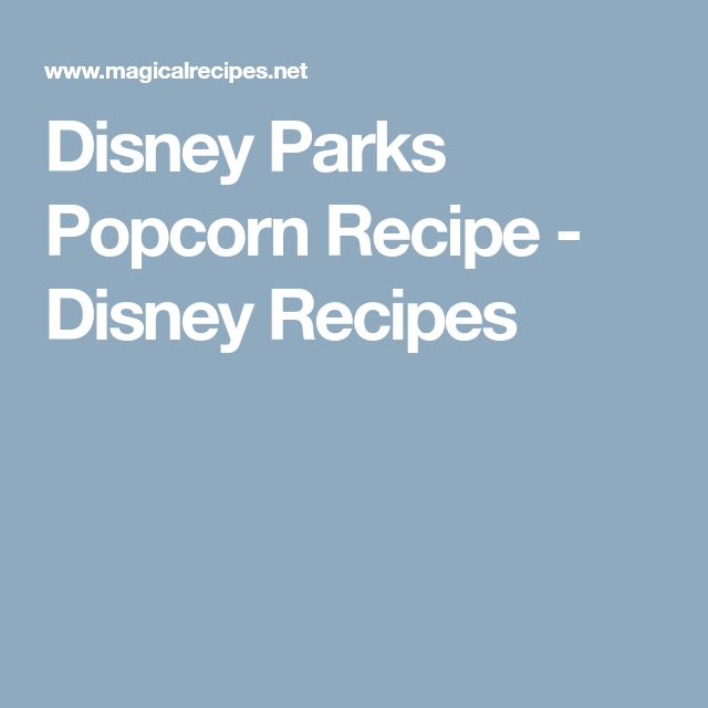 Disney Parks Popcorn Recipe - Disney Recipes
