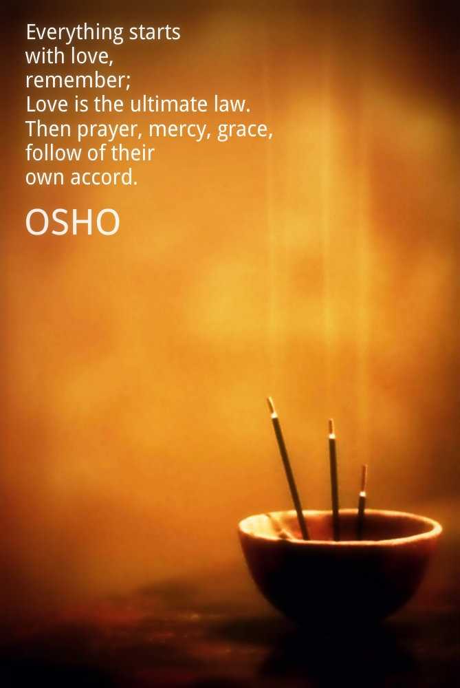 Everything starts with love, remember: love is the ultimate law. Then prayer, mercy, grace, follow of their own accord.