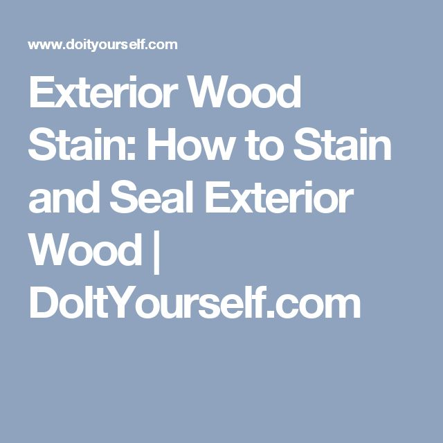 Exterior Wood Stain: How to Stain and Seal Exterior Wood | DoItYourself.com