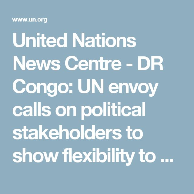 United Nations News Centre - DR Congo: UN envoy calls on political stakeholders to show flexibility to aid election process