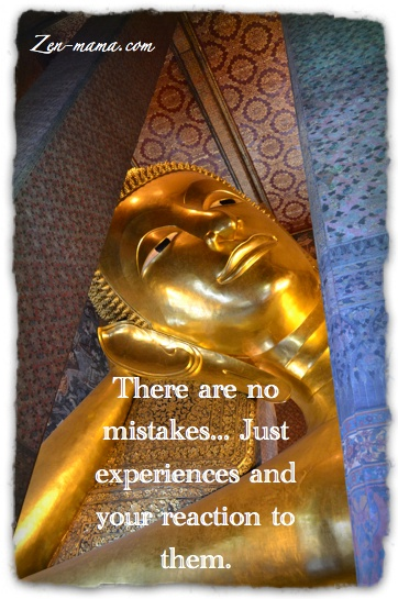 There are no mistakes... Just experiences and your reaction to them.    Picture: The reclining Buddha at Wat Po in Bangkok