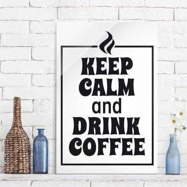 Glasbild Noev Keep Calm And Drink Coffee Hoch With Glasbilder Fr Die Kche