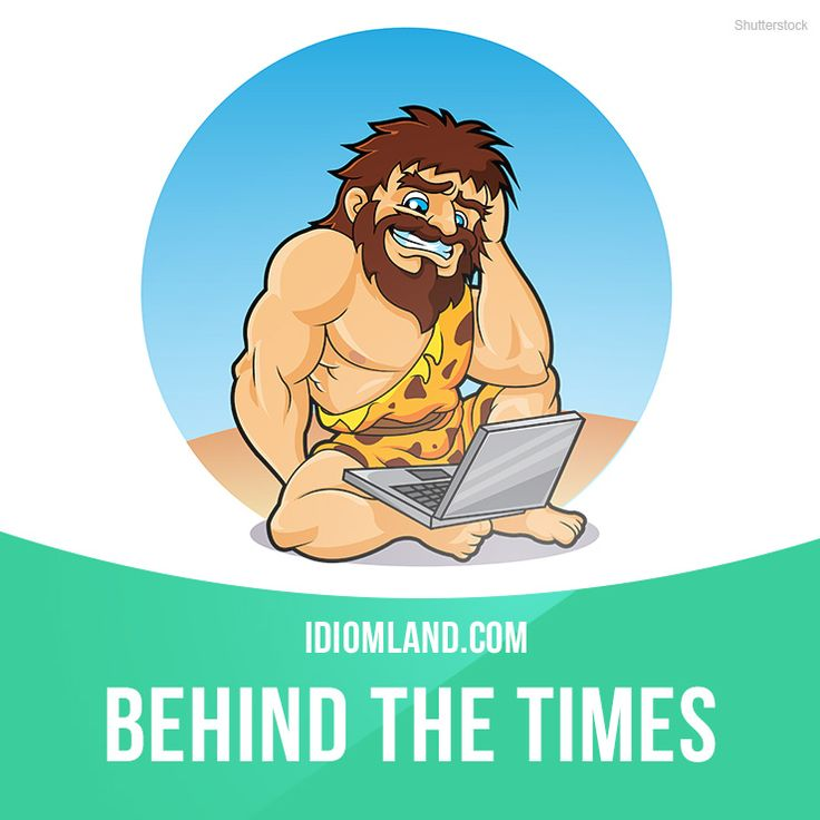 """""""Behind the times"""" means """"old-fashioned"""". Example: My mom refuses to email me, she still mails me letters. She's so behind the times."""