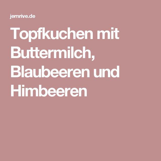 Topfkuchen mit Buttermilch, Blaubeeren und Himbeeren