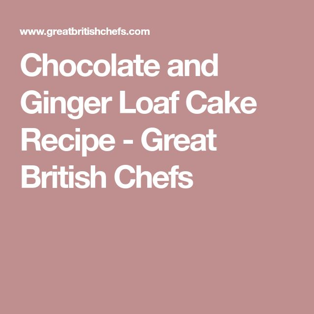 Chocolate and Ginger Loaf Cake Recipe - Great British Chefs