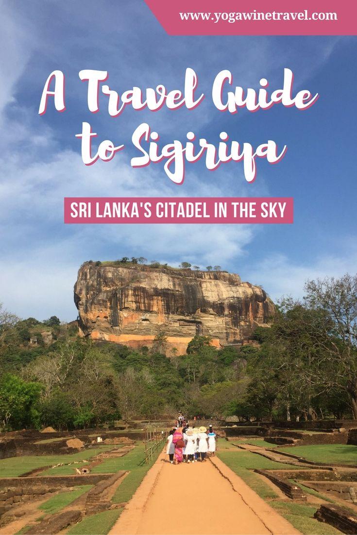 Yogawinetravel.com: A Travel Guide to Sigiriya, Sri Lanka's Citadel in the Sky