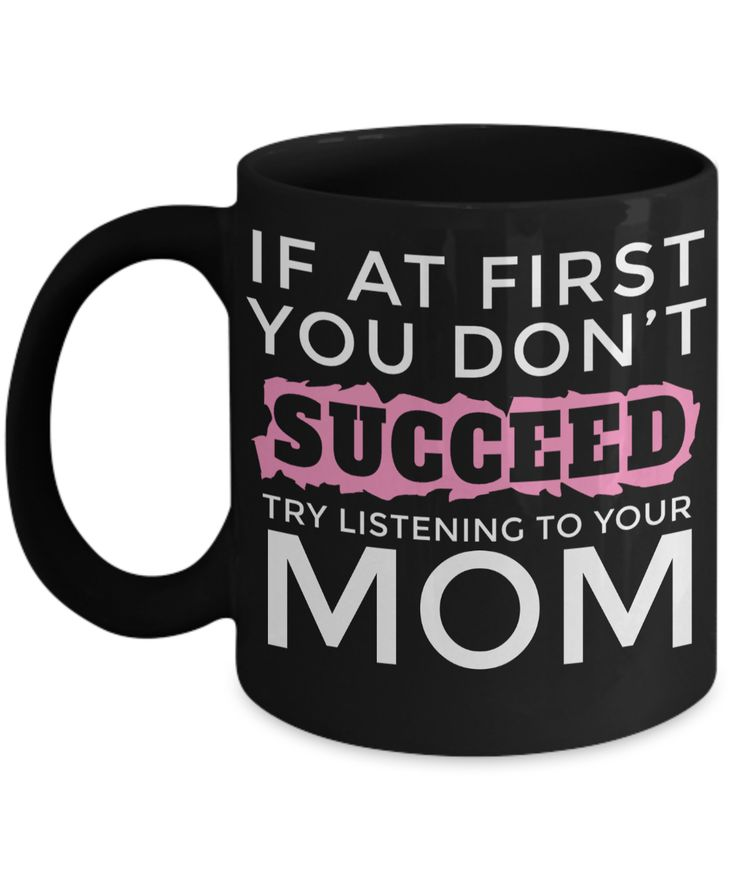 Funny Coffee Mugs For Mom -best Mom Mugs Coffee - Mom Coffee Mug-cheap Gift Ideas For Mom - Funny Gifts For Mom - Birthday Gift Mom - Mugs For Mom - If at First You Dont Succeed Try Listening To Your Mom Black Mug