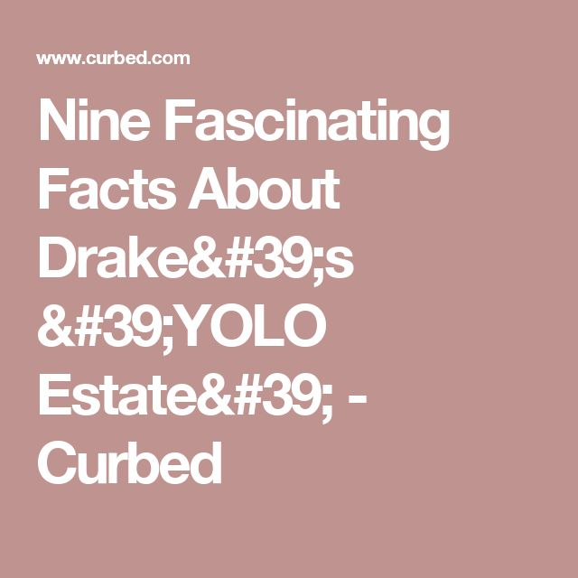 Nine Fascinating Facts About Drake's 'YOLO Estate' - Curbed