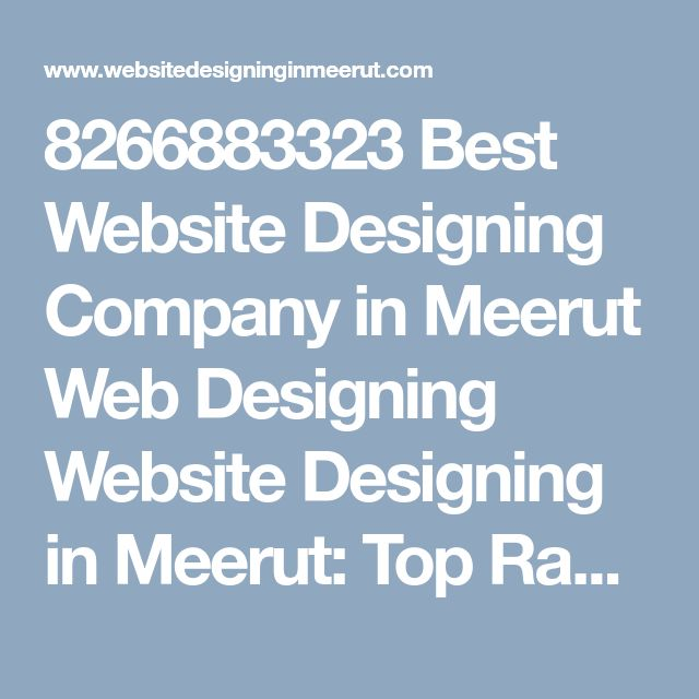 8266883323 Best Website Designing Company in Meerut Web Designing Website Designing in Meerut: Top Ranking Web Designing Organisation In Meerut