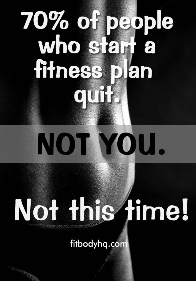 70% of people who start a fitness plan quit. Not you. Not this time!