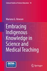 Embracing Indigenous Knowledge in Science and Medical Teaching (2015). Mariana G. Hewson.