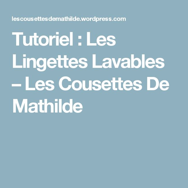 Tutoriel : Les Lingettes Lavables – Les Cousettes De Mathilde