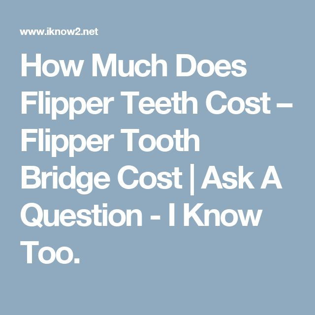 How Much Does Flipper Teeth Cost – Flipper Tooth Bridge Cost | Ask A Question - I Know Too.