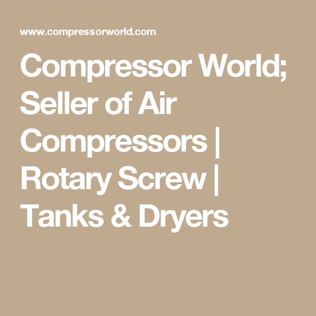 Compressor World; Seller of Air Compressors   Rotary Screw   Tanks & Dryers
