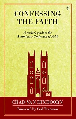 HARDCOVER - Confessing the Faith: A Reader's Guide to the Westminster Confession of Faith