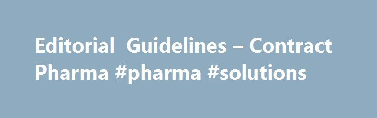 Editorial Guidelines – Contract Pharma #pharma #solutions http://pharma.nef2.com/2017/05/01/editorial-guidelines-contract-pharma-pharma-solutions/  #pharma guidelines # Editorial Guidelines Author Guidelines for Submitting Content to Contract Pharma Contract Pharma welcomes opinion pieces, blog posts and articles on any relevant aspects of pharmaceutical and biopharmaceutical contract services and outsourcing. These include, but are not limited to, Quality Control and Assurance…