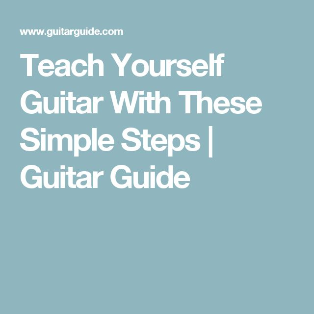 Teach Yourself Guitar With These Simple Steps | Guitar Guide